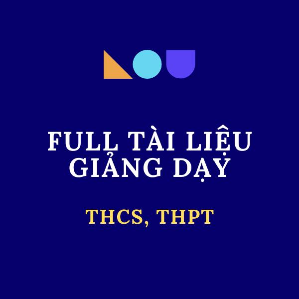 Full tài liệu giảng dạy tất cả các môn THCS, THPT